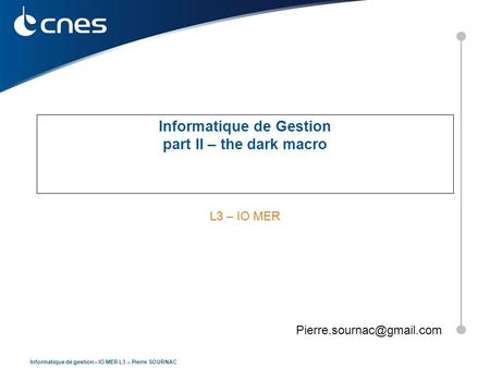 Informatique de gestion – IO MER L3 – Pierre SOURNAC Informatique de Gestion part II – the dark macro L3 – IO MER