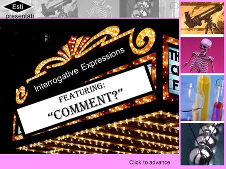 "Click to advance Interrogative Expressions Featuring: ""Comment?"" Esti elle presentati ons."