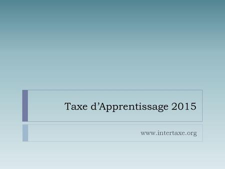 Taxe d'Apprentissage 2015 www.intertaxe.org.