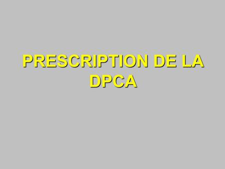 PRESCRIPTION DE LA DPCA