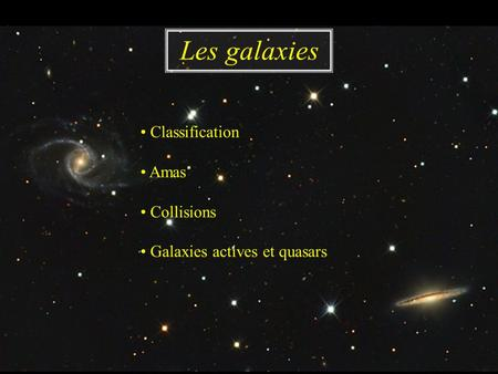 Classification Amas Collisions Galaxies actives et quasars Les galaxies.