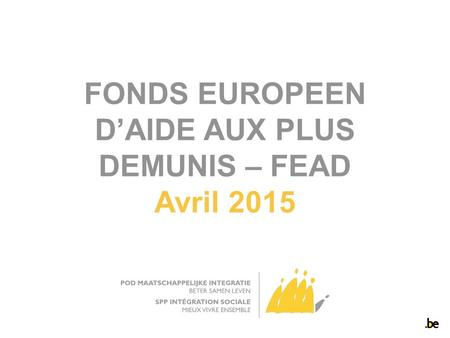 FONDS EUROPEEN D'AIDE AUX PLUS DEMUNIS – FEAD Avril 2015