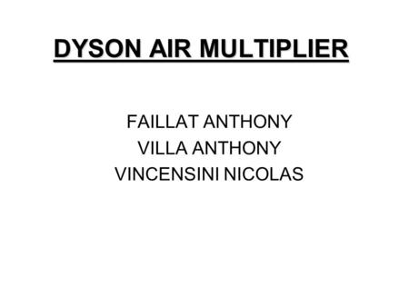DYSON AIR MULTIPLIER FAILLAT ANTHONY VILLA ANTHONY VINCENSINI NICOLAS.