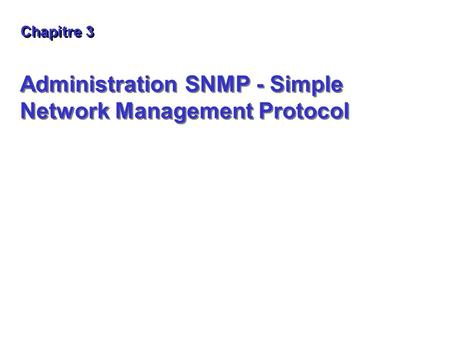 Administration SNMP - Simple Network Management Protocol Chapitre 3.