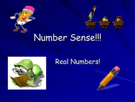Number Sense!!! Real Numbers!. All numbers can be classified into two groups: Real Numbers – All the numbers you can think of in your head! Imaginary.