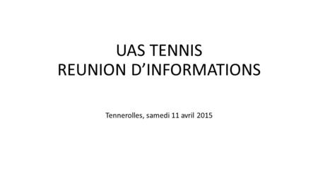 UAS TENNIS REUNION D'INFORMATIONS Tennerolles, samedi 11 avril 2015.