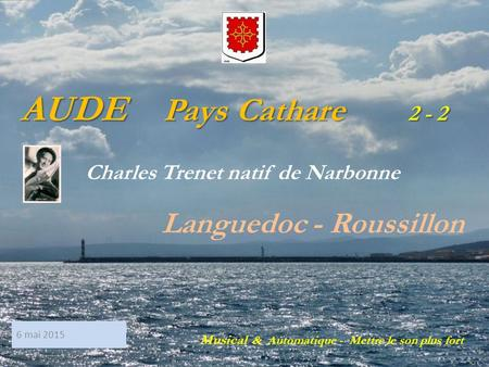 AUDE AUDE Pays Pays Cathare Cathare 2 - 2 Charles Trenet natif de Narbonne Languedoc - Roussillon Musical & Automatique - Mettre le son plus fort 6 mai.