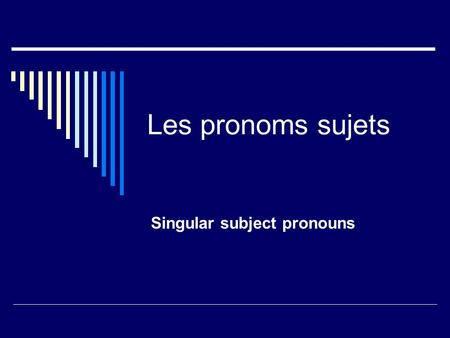 Les pronoms sujets Singular subject pronouns. Les normes: Communication 1.2 Comparisons 4.2  Les questions essentielles:  What is a subject pronoun?