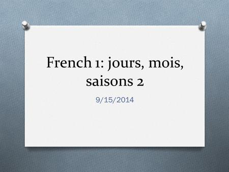 French 1: jours, mois, saisons 2 9/15/2014. lundi 15.09.2014 O Le mot du jour: Un jour (a day) O L'objectif: TSW exhange personal information and demonstrate.