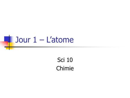 Jour 1 – L'atome Sci 10 Chimie.