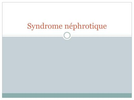 Syndrome néphrotique.