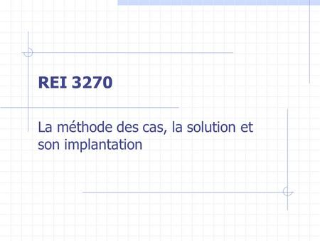 REI 3270 La méthode des cas, la solution et son implantation.
