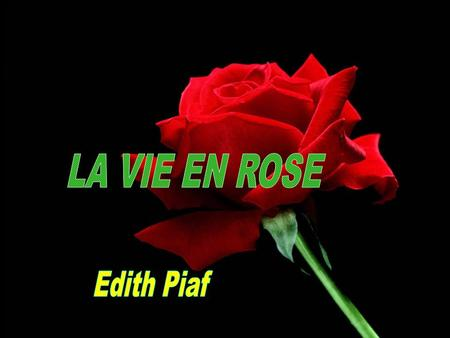 LA VIE EN ROSE Edith Piaf.
