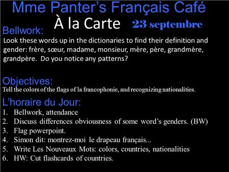 À la Carte 23 septembre Mme Panter's Français Café Look these words up in the dictionaries to find their definition and gender: frère, sœur, madame, monsieur,