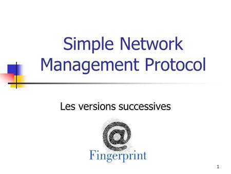 1 Simple Network Management Protocol Les versions successives.