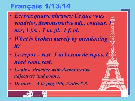 Français 1/13/14 Ecrivez quatre phrases: Ce que vous voudriez, demonstrative adj., couleur. 1 m.s, 1 f.s., 1 m. pl., 1 f. pl. What is broken merely by.