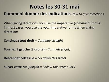 Notes les 30-31 mai Comment donner des indications How to give directions When giving directions, you use the imperative (command) forms. In most cases,