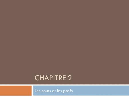 CHAPITRE 2 Les cours et les profs. Objectifs In this chapter you will learn to:  describe people and things  talk about more than one person or thing.