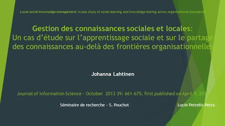 Local social knowledge management: A case study of social learning and knowledge sharing across organizational boundaries Gestion des connaissances sociales.