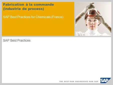 Fabrication à la commande (industrie de process) SAP Best Practices for Chemicals (France) SAP Best Practices.