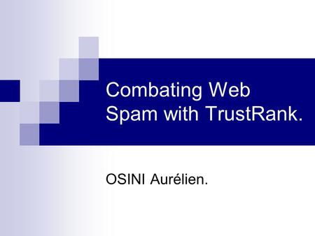 Combating Web Spam with TrustRank. OSINI Aurélien.