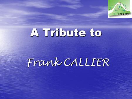 A Tribute to Frank CALLIER CDPS 2007. A Tribute to Frank CALLIER CDPS 2007.