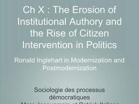 Ch X : The Erosion of Institutional Authory and the Rise of Citizen Intervention in Politics Sociologie des processus démocratiques Marc Jacquemain et.