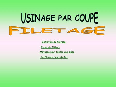 USINAGE PAR COUPE FILETAGE Définition du filetage Types de filières