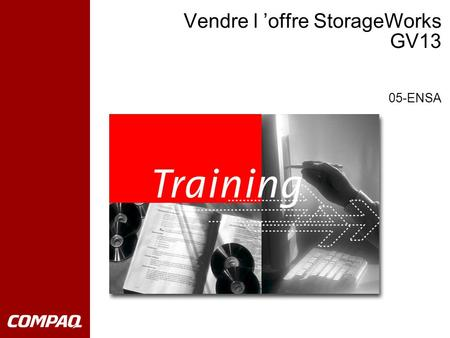 Vendre l 'offre StorageWorks GV13 05-ENSA. © 2002 Compaq Computer Corporation En 1998 Compaq lance ENSA Enterprise Network Storage Architecture Le stockage.