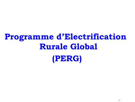 - 1 - Programme d'Electrification Rurale Global (PERG)