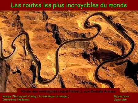 Les routes les plus incroyables du monde Musique: The Long and Winding ( la route longue et sinueuse ) By Ney Deluiz Interprètes: The Beatles Ligue o.