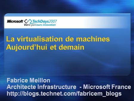 PrésentCaractéristiques Virtual Server 2005 R2 AdministrationFutur Virtual Server 2005 R2 SP1 System Center Virtual Machine Manager Windows Server Virtualization.