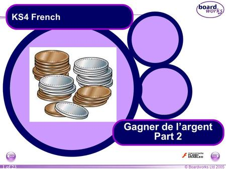 © Boardworks Ltd 2005 1 of 23 Gagner de l'argent Part 2 KS4 French.