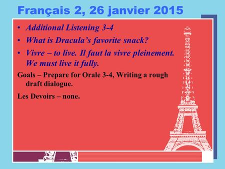 Français 2, 26 janvier 2015 Additional Listening 3-4 What is Dracula's favorite snack? Vivre – to live. Il faut la vivre pleinement. We must live it fully.