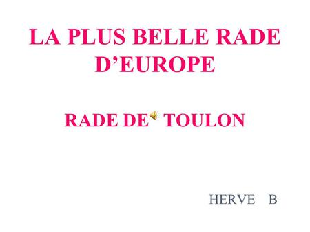 LA PLUS BELLE RADE D'EUROPE RADE DE TOULON HERVE B.