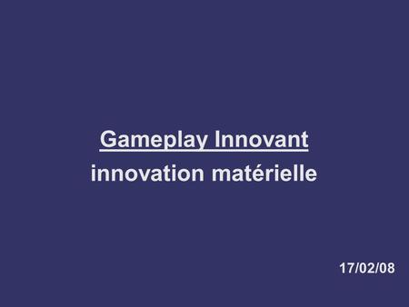 Gameplay Innovant innovation matérielle 17/02/08.
