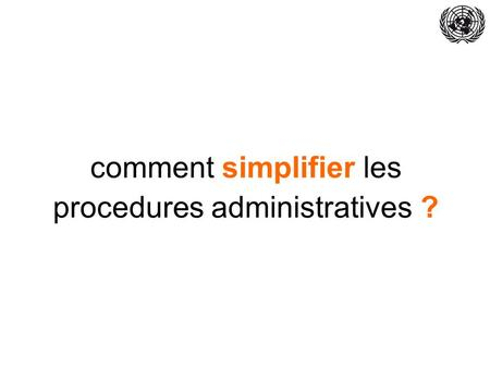 Comment simplifier les procedures administratives ?