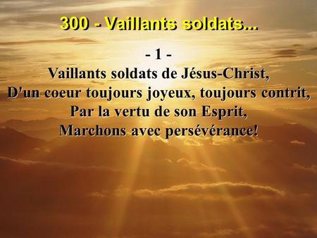 300 - Vaillants soldats Vaillants soldats de Jésus-Christ,