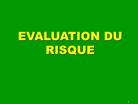 EVALUATION DU RISQUE 1.