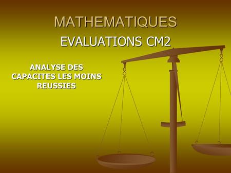 MATHEMATIQUES EVALUATIONS CM2 ANALYSE DES CAPACITES LES MOINS REUSSIES.