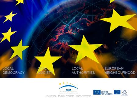 STRASBOURG BRUSSELS VICENZA SKOPJE SUBOTICA LOCAL DEMOCRACY CIVIL SOCIETY LOCAL AUTHORITIES EUROPEAN NEIGHBOURHOOD.