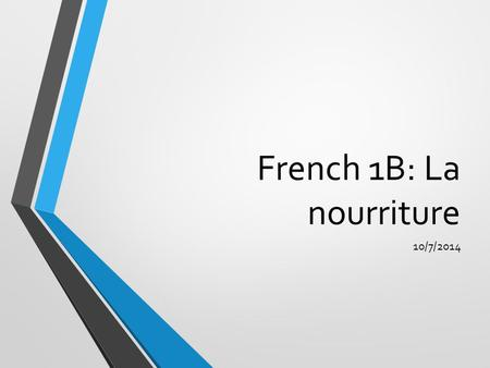 French 1B: La nourriture 10/7/2014. Mardi 07.10.2014 Le mot du jour: La nourriture L'objectif: Falcons will be able to identify food items and which utensils.