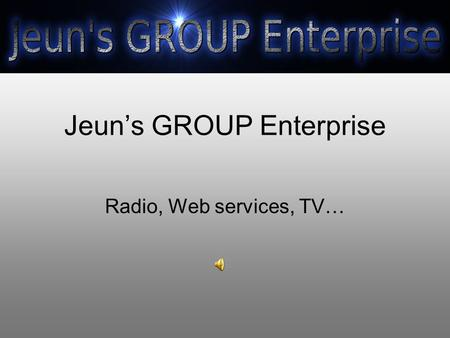 Jeun's GROUP Enterprise Radio, Web services, TV….