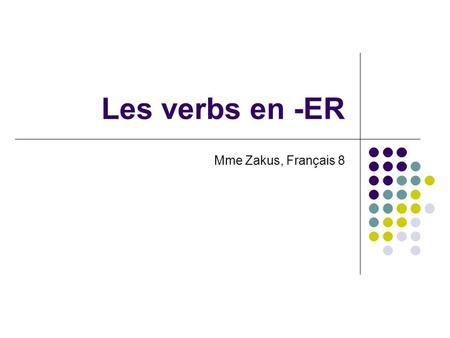Les verbs en -ER Mme Zakus, Français 8. The basics In French, we have three main groups of verbs. In the three groups, we have regular verbs and irregular.