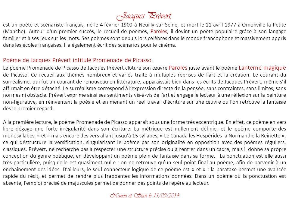 Jacques Prévert, est un poète et scénariste français, né le 4 février 1900 à Neuilly-sur-Seine, et mort le 11 avril 1977 à Omonville-la-Petite (Manche).