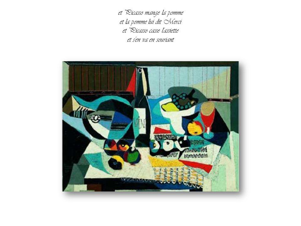 et Picasso mange la pomme et la pomme lui dit Merci et Picasso casse l assiette et s en va en souriant
