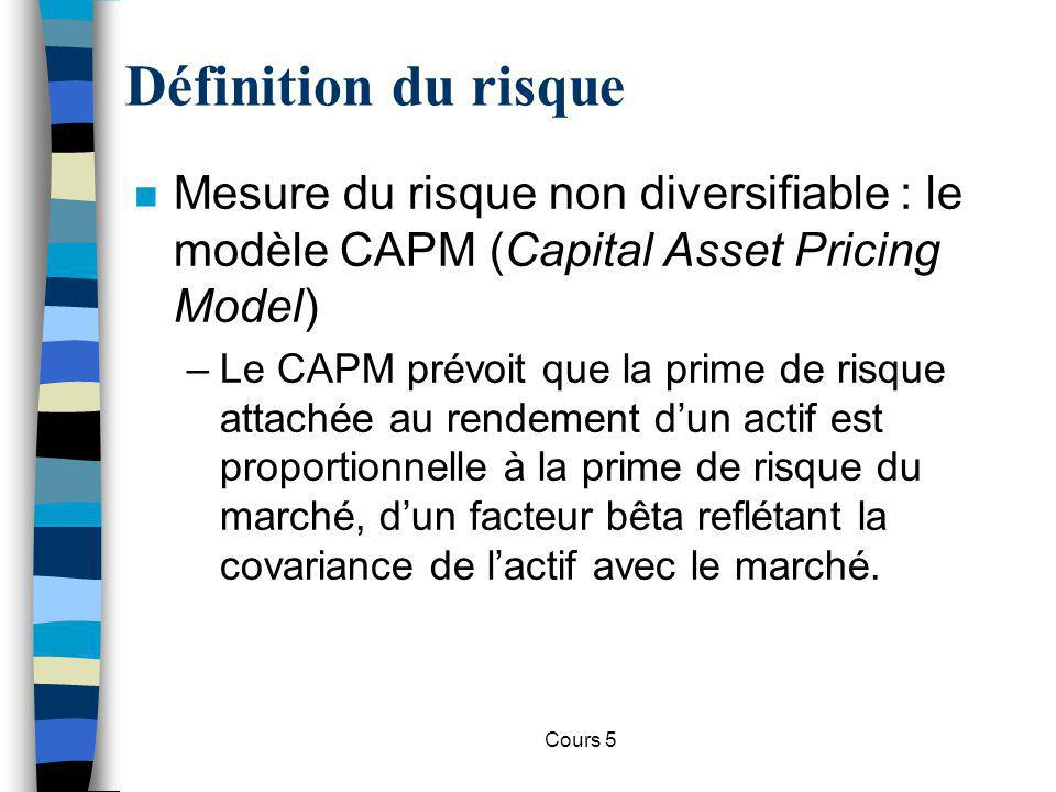 Cours 5 Définition du risque n CAPM (Capital Asset Pricing Model) : –Soit un investissement sur lensemble du marché des actions.