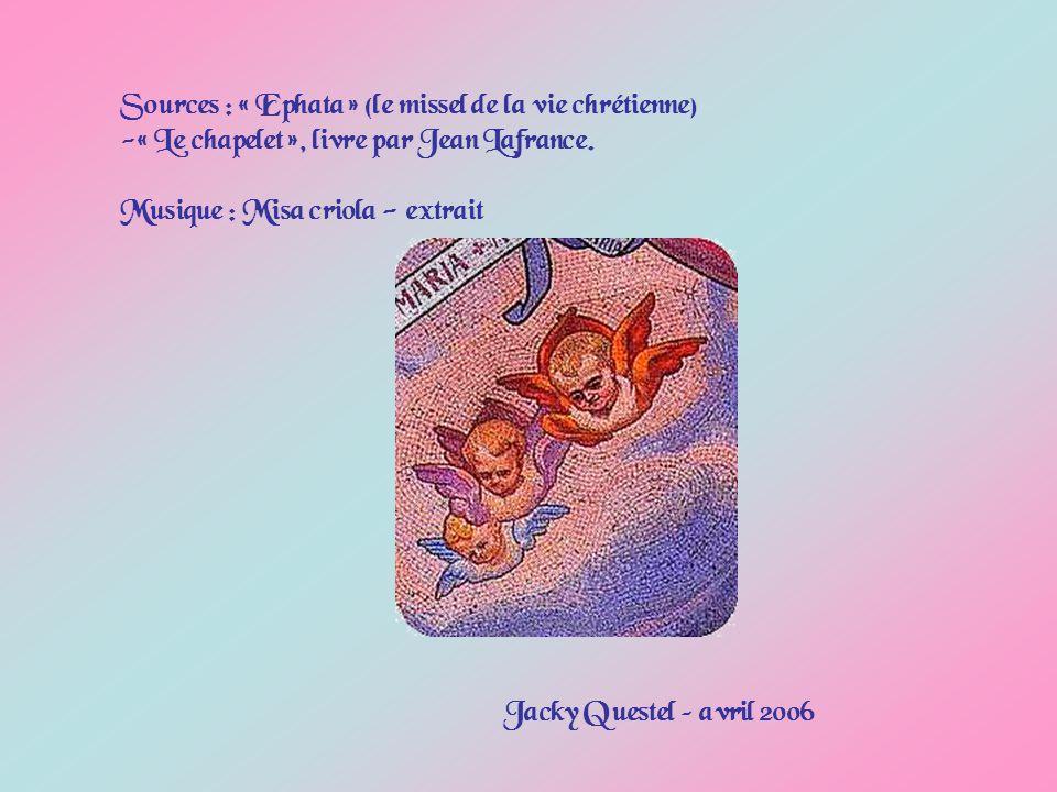 Sources : « Ephata » (le missel de la vie chrétienne) - « Le chapelet », livre par Jean Lafrance.