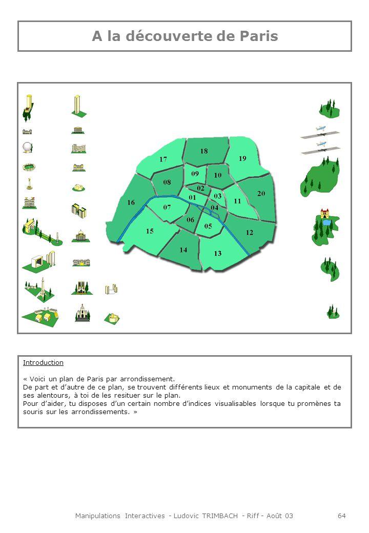 Manipulations Interactives - Ludovic TRIMBACH - Riff - Août 0365 Animations Lors du survol de la souris sur un arrondissement, celui-ci se met en surbrillance, et un encadré sur fond gris transparent, apporte des indices sur les monuments qui doivent y prendre place.