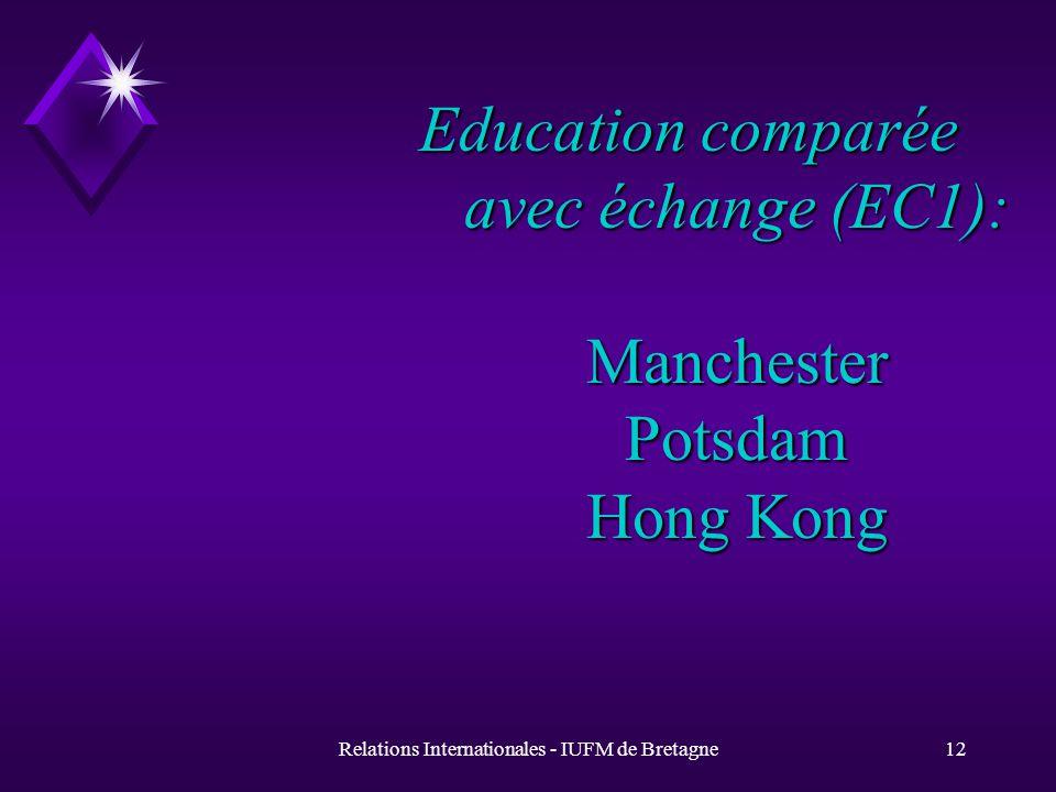 Relations Internationales - IUFM de Bretagne12 Education comparée avec échange (EC1): Manchester Potsdam Hong Kong